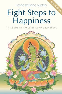 Eight Steps to Happiness The Buddhist Way of Loving Kindness by Geshe Kelsang Gyatso