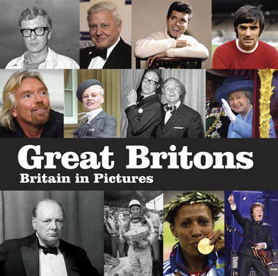 Great Britons Britain in Pictures by Ltd. Press Association