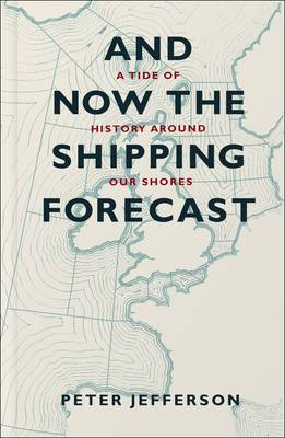 And Now the Shipping Forecast by Peter Jefferson