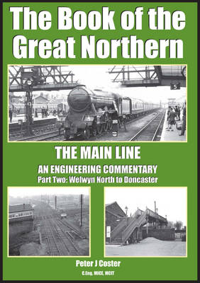 The Book of the Great Northern Welwyn North to Doncaster by Peter Coster