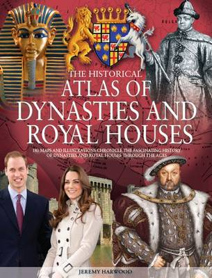 The Historical Atlas of Dynasties and Royal Houses by Jeremy Harwood