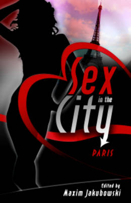 Sex in the City: Paris by Maxim Jakubowski