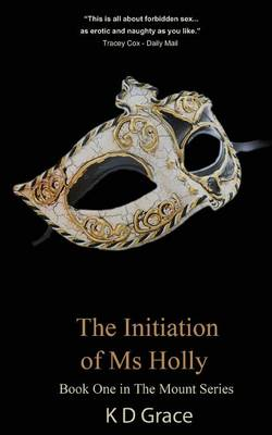 The Initiation of Ms Holly by K. D. Grace