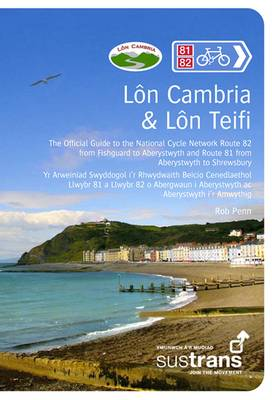 Lon Cambria & Lon Teifi The Official Guide to the National Cycle Network Route 81 from Aberystwyth to Shrewsbury and Route 82 Between Aberystwyth and Fishguard by Rob Penn