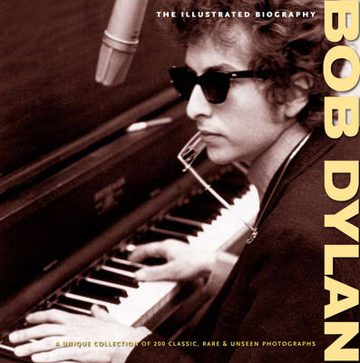 Bob Dylan The Illustrated Biography by Chris Rushby