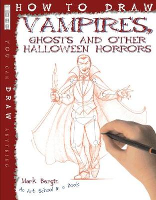 How To Draw Vampires, Ghosts And Other Halloween Horrors by Mark Bergin