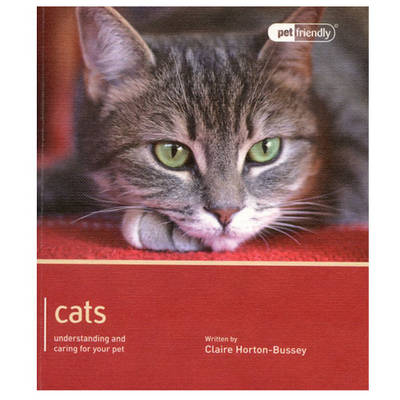Cats - Pet Friendly Understanding and Caring for Your Pet by Claire Horton-Bussey
