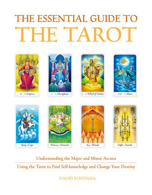 The Essential Guide to the Tarot Understanding and Working with the Major and Minor Arcana by David Fontana