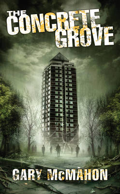 The Concrete Grove by Gary McMahon