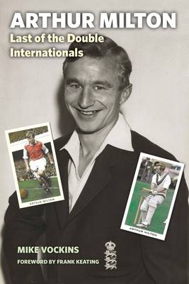 Arthur Milton Last of the Double Internationals by Mike Vockins