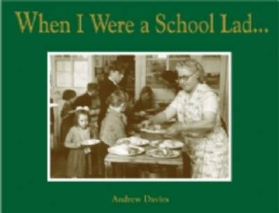 When I Were a School Lad: Snapshots From a Time When Dinner Ladies Wrestled by Andrew Davies