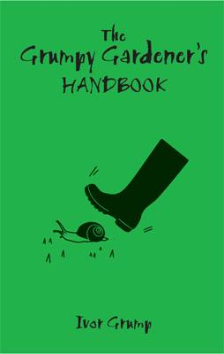 The Grumpy Gardner's Handbook by Ivor Grump