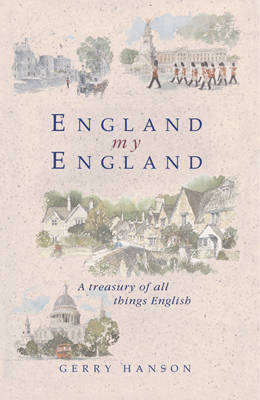 England My England A Treasury of All Things English by Gerry Hanson