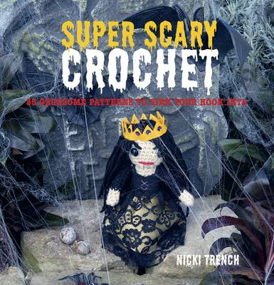 Super Scary Crochet 35 Gruesome Patterns to Sink Your Hook into by Nicki Trench
