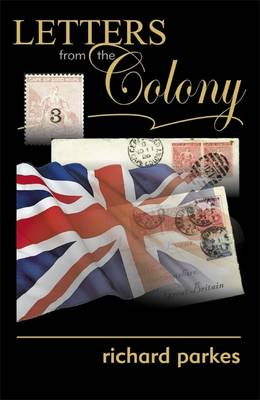 Letters from the Colony by Richard, QC Parkes