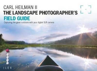 Landscape Photographer's Field Guide Capturing the Great Outdoors with Your Digital SLR Camera by Carl, II Heilman