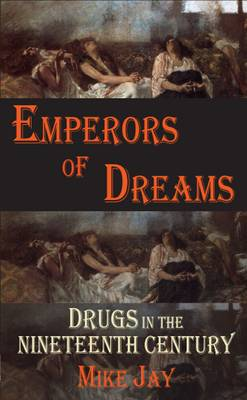 Emperors of Dreams Drugs in the Nineteenth Century by Mike Jay