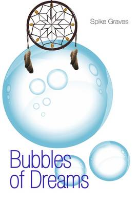 Bubbles of Dreams by Spike Graves