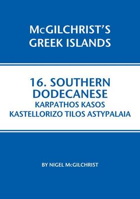 Southern Dodecanese: Karpathos, Ksos, Kastellorizo, Tylos, Astypalaia by Nigel McGilchrist