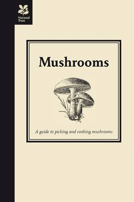 Mushrooms A Guide to Picking and Cooking Mushrooms by Jane Eastoe
