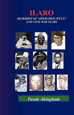Ilaro Memories of Operation Wet-E and Civil War Years by Tunde Akingbade
