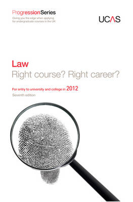 Progression to Law Right Course? Right Career? For Entry to University and College in 2012 by UCAS, Law Careers.Net