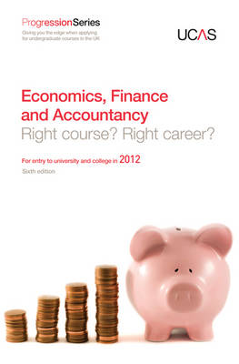Progression to Economics, Finance and Accountancy Right Course? Right Career? For Entry to University and College in 2012 by UCAS, GTI Media Ltd