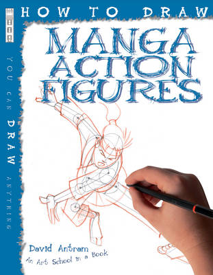 How to Draw Manga Action Figures by David Antram