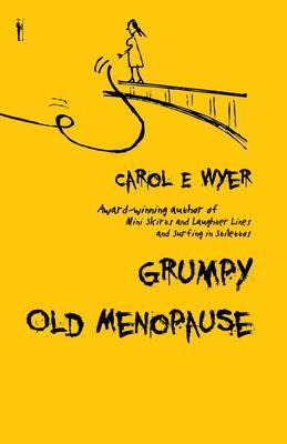 Grumpy Old Menopause by Carol E. Wyer