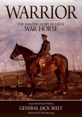 Warrior The Amazing Story of a Real War Horse by General Jack Seely, Sir Peter O'Sullevan, Brough Scott