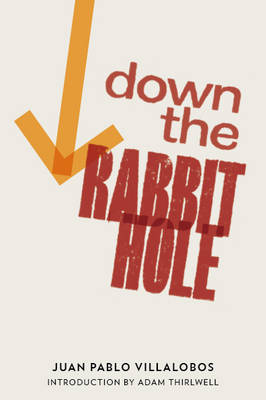 Down the Rabbit Hole by Juan Pablo Villalobos, Adam Thirlwell