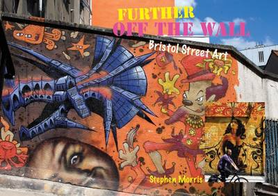 Further Off the Wall Street Art in Bristol by Stephen Morris