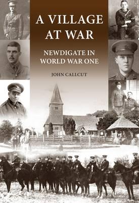 A Village at War Newdigate in World War One by John Callcut