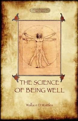 The Science of Being Well by Wallace D Wattles