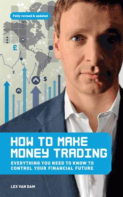 How to Make Money Trading Everything you need to know to control your financial future by Lex Van Dam