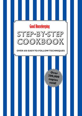 Good Housekeeping Step-by-Step Cookbook Over 650 Easy-To-Follow Techniques by Good Housekeeping Institute