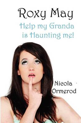 Roxy May Help My Granda is Haunting Me! by Nicola Ormerod