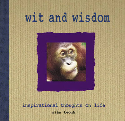 Wit and Wisdom by Sian Keogh