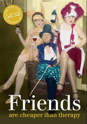 Friends Are cheaper than therapy by Cath Tate