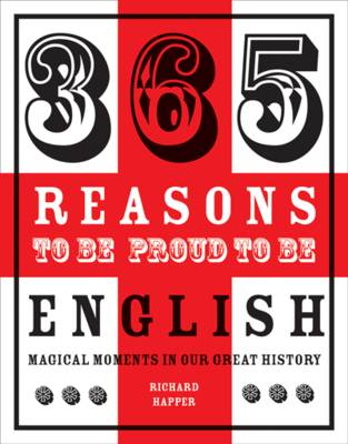 365 Reasons to be Proud to be English Magical Moments in England's History by Richard Happer