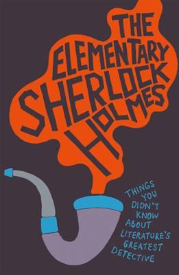 The Elementary Sherlock Holmes by Matthew E Bunson
