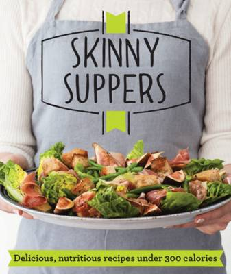 Skinny Suppers Delicious, nutritious recipes under 300 calories by Good Housekeeping Institute