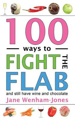 100 Ways to Fight the Flab and Still Have Wine and Chocolate by Jane Wenham-Jones