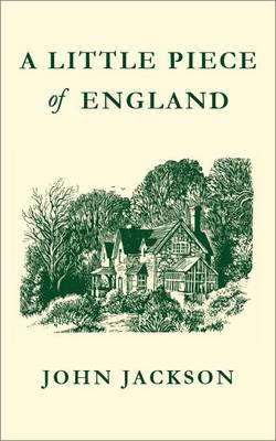 A Little Piece of England A tale of self-sufficiency by John Jackson