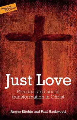 Just Love Personal and Social Transformation in Christ by Angus Ritchie, Paul Hackwood
