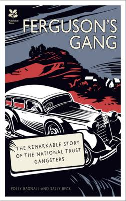 Ferguson's Gang The Remarkable Story of the National Trust Gangsters by Polly Bagnall, Sally Beck