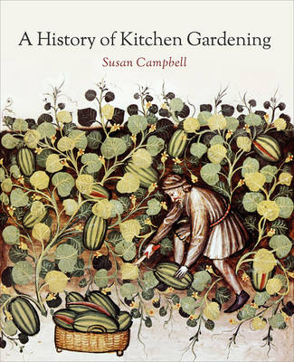 A History of Kitchen Gardening by Susan Campbell