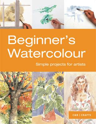 Beginner's Watercolour: Simple Projects for Painters by Sarah Hoggett