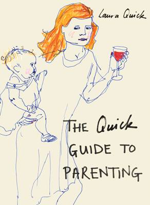 The Quick Guide to Parenting by Laura Quick