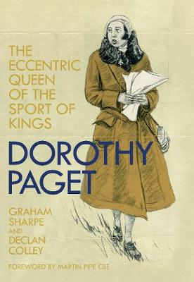 Dorothy Paget The Eccentric Queen of the Sport of Kings by Graham Sharpe